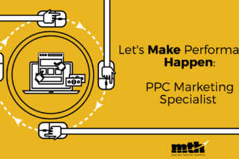Let's Make Performance Happen: PPC Marketing Specialist @ MTH Digital
